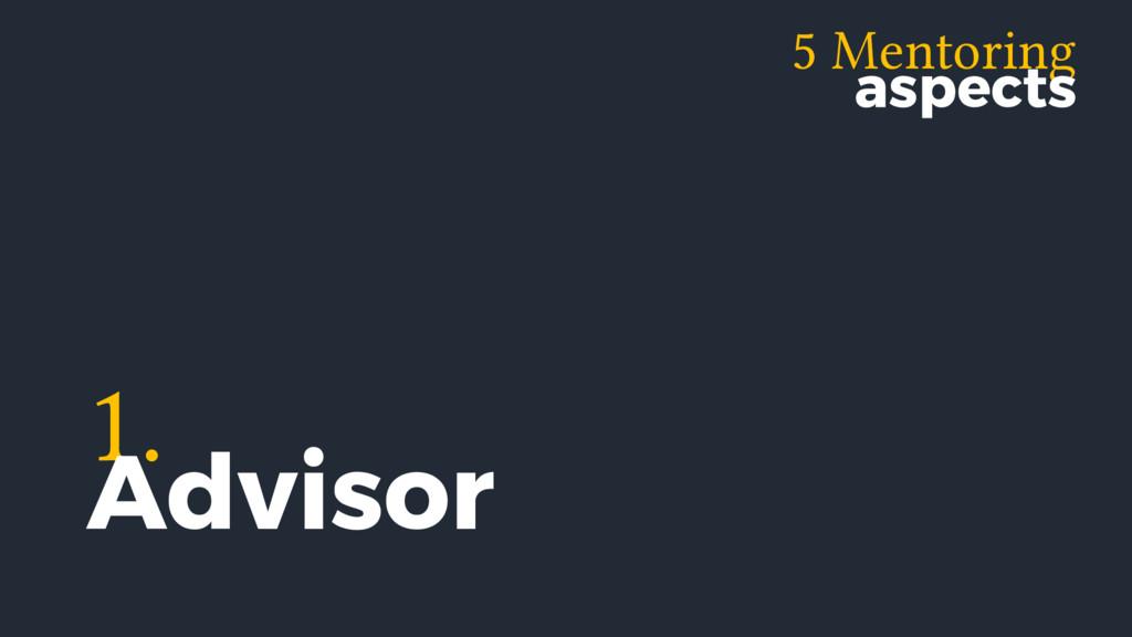 5 Mentoring aspects 1. Advisor