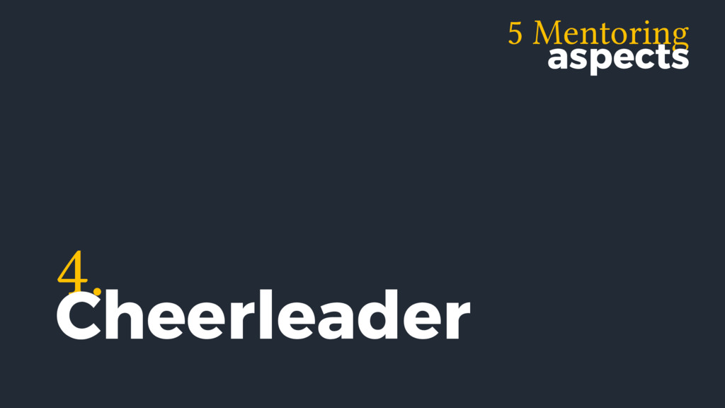 5 Mentoring aspects 4. Cheerleader