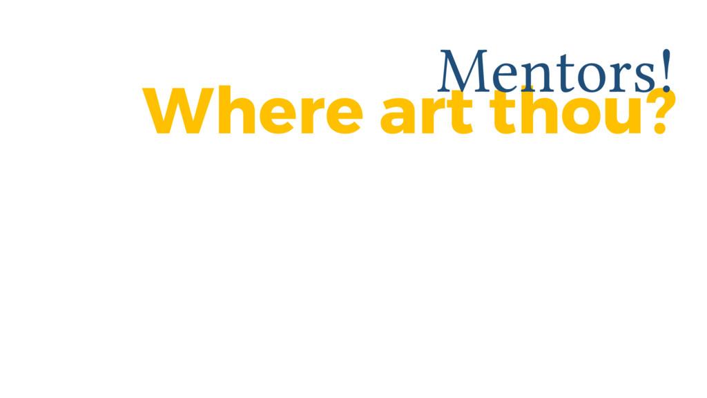 Where art thou? Mentors!