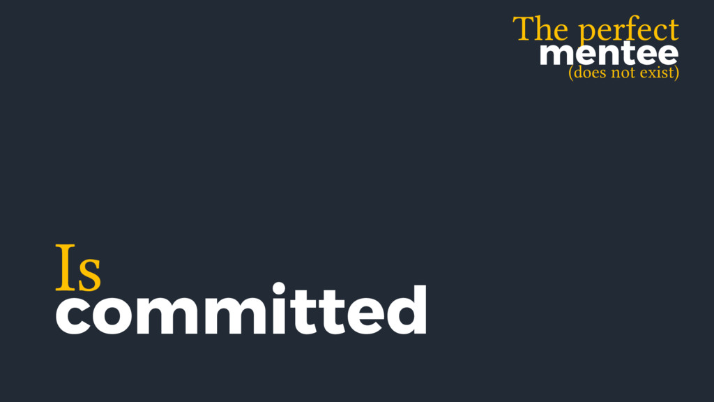 (does not exist) The perfect mentee Is committed