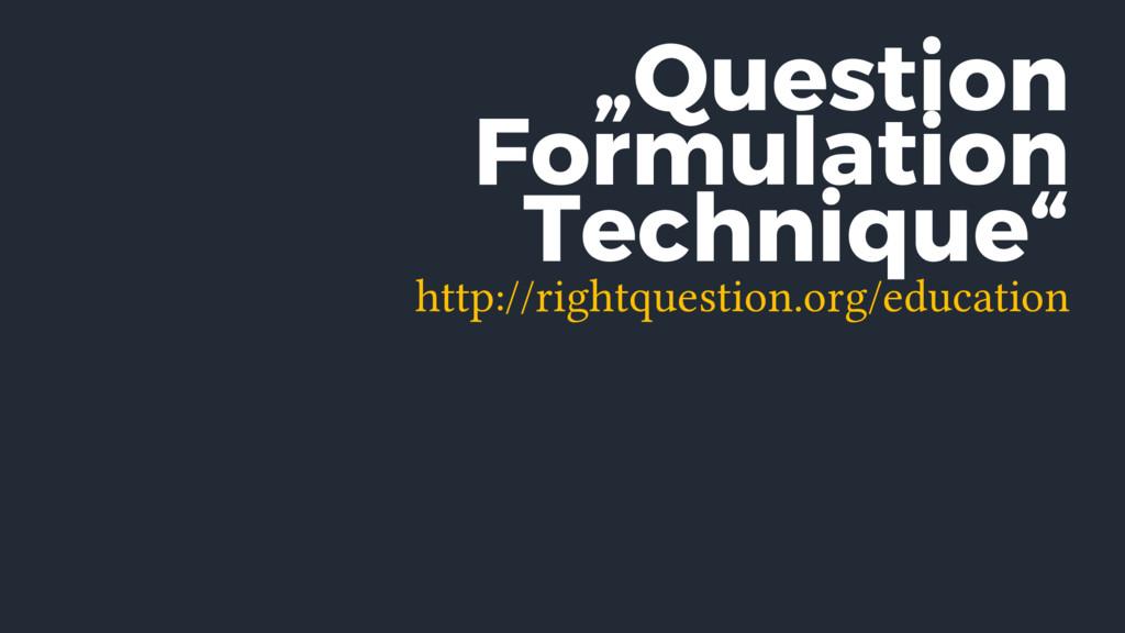 """Question Formulation Technique"" http://rightqu..."