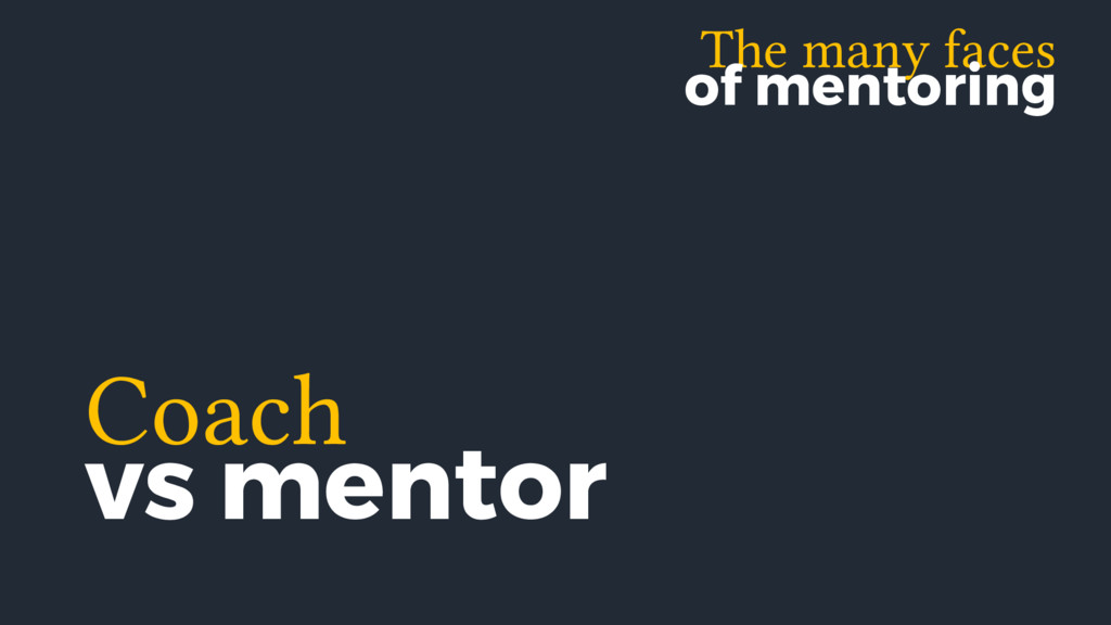 The many faces of mentoring Coach vs mentor