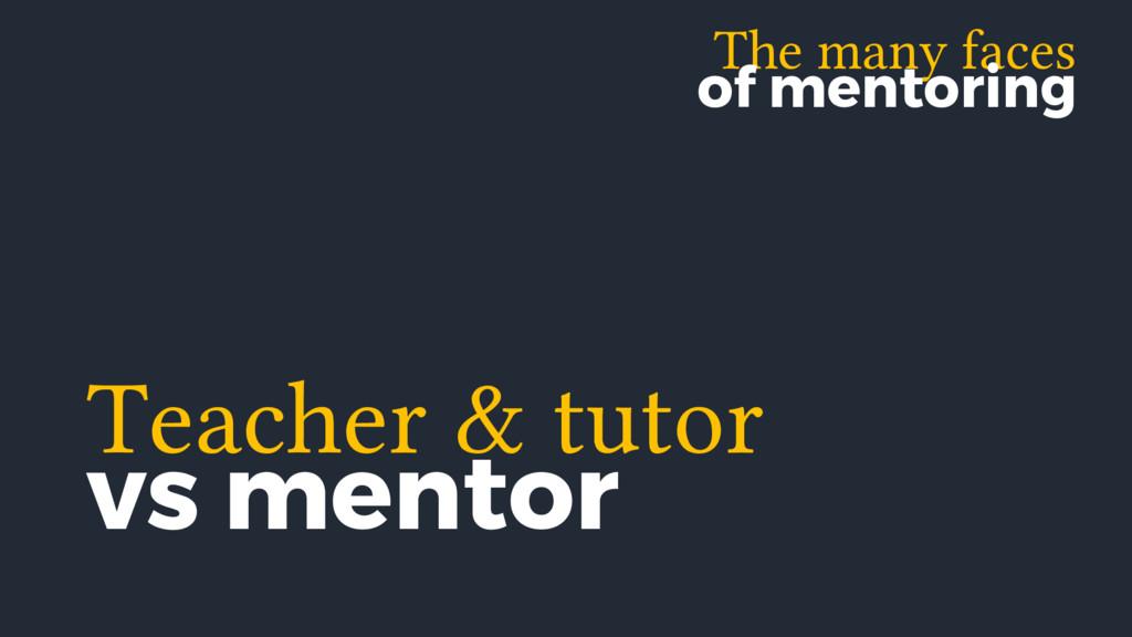 The many faces of mentoring Teacher & tutor vs ...