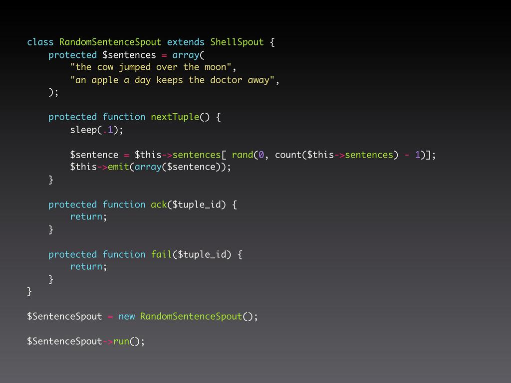 class RandomSentenceSpout extends ShellSpout { ...