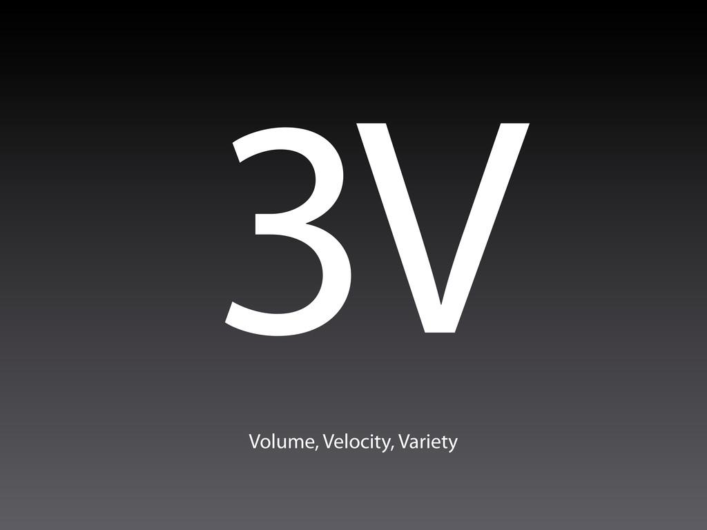 3V Volume, Velocity, Variety