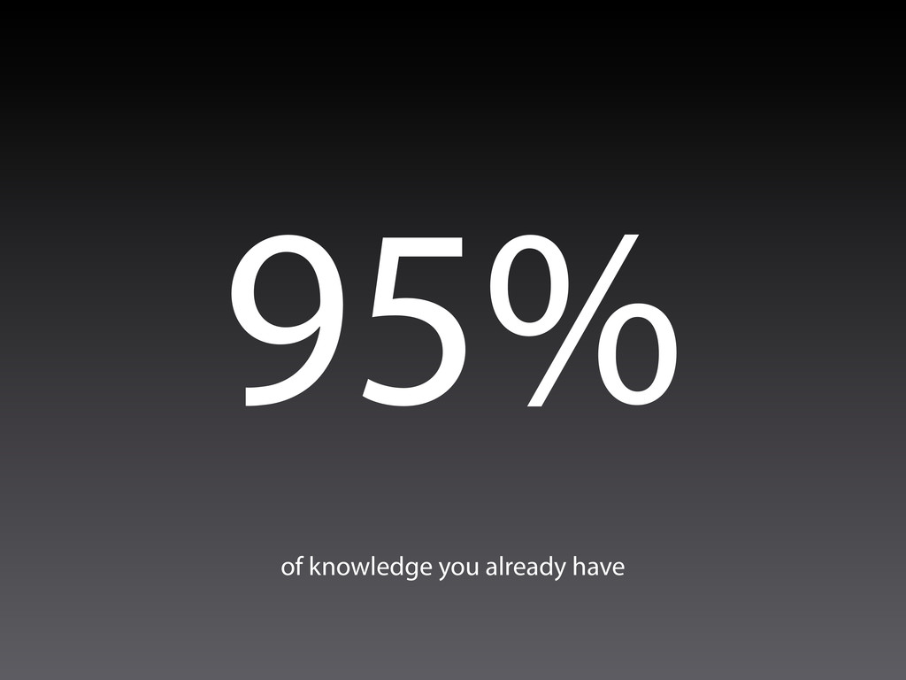 95% of knowledge you already have