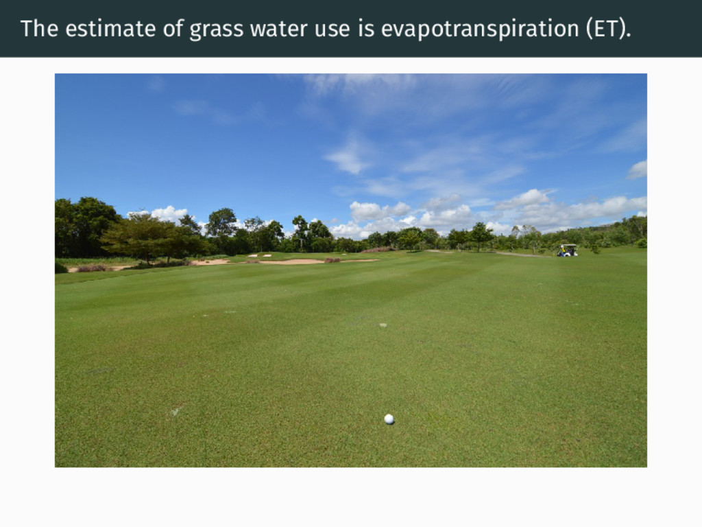 The estimate of grass water use is evapotranspi...