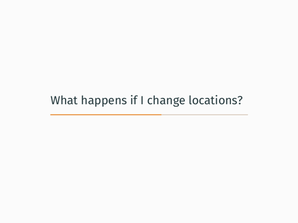 What happens if I change locations?