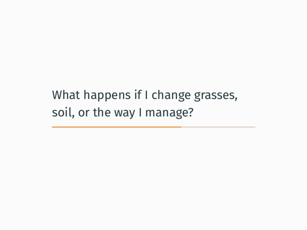 What happens if I change grasses, soil, or the ...