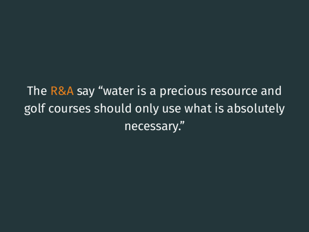 """The R&A say """"water is a precious resource and g..."""