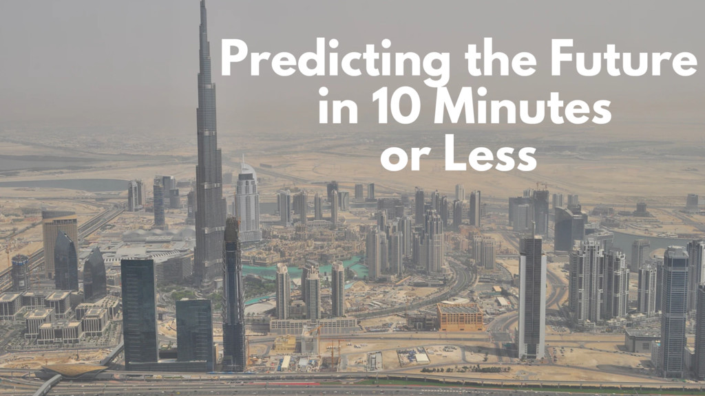 Predicting the Future in 10 Minutes or Less