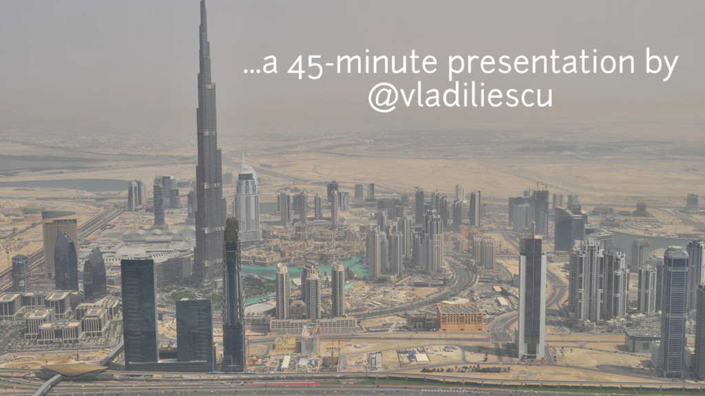 ...a 45-minute presentation by @vladiliescu