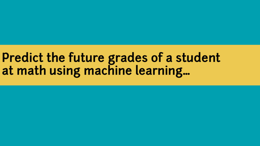 Predict the future grades of a student at math ...