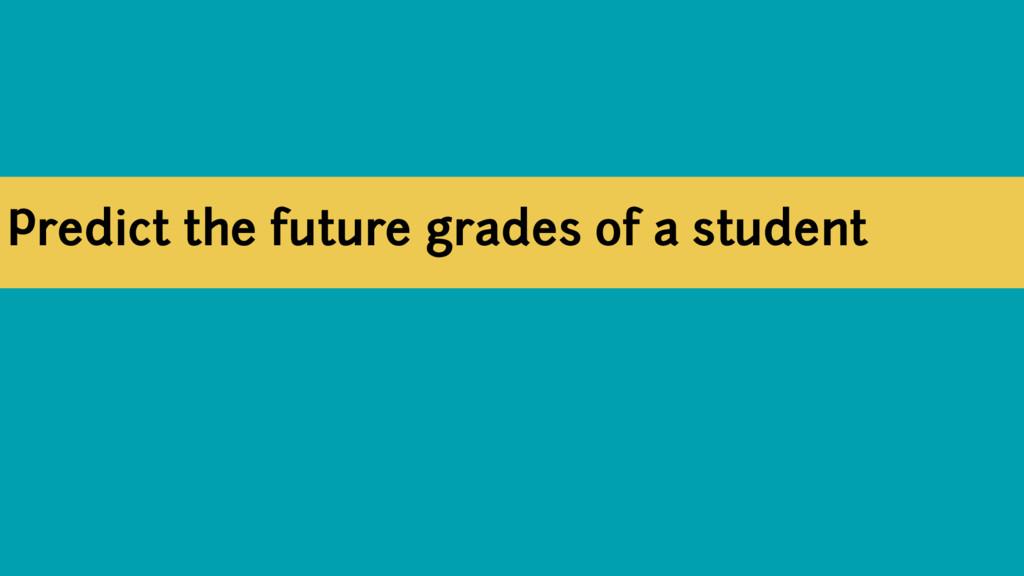 Predict the future grades of a student