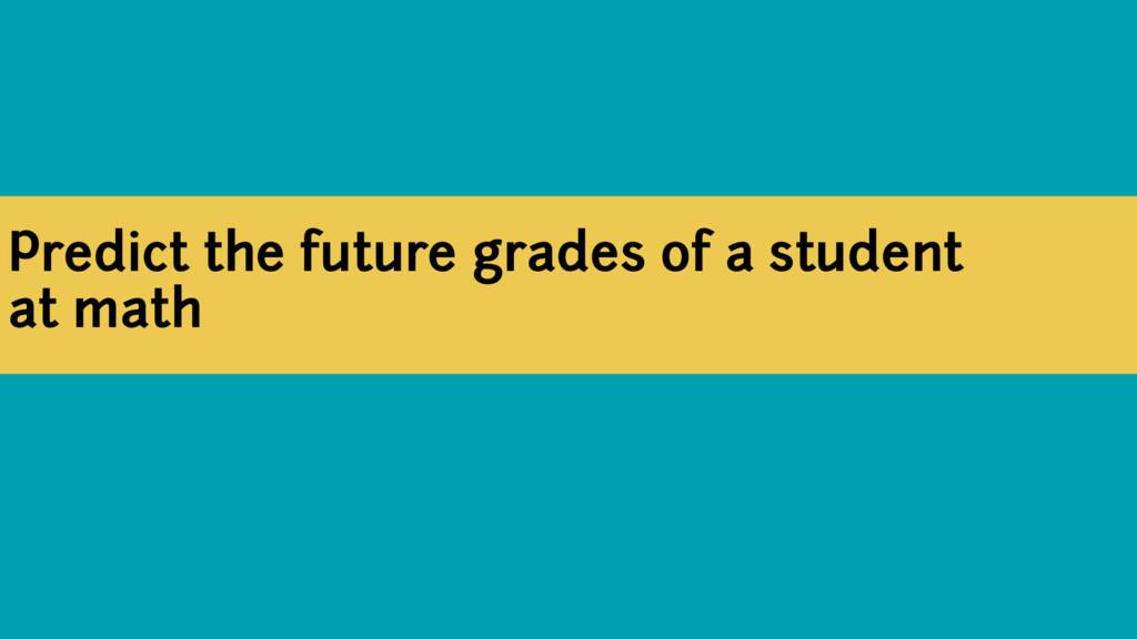 Predict the future grades of a student at math