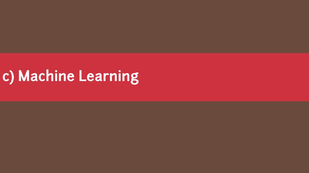 c) Machine Learning