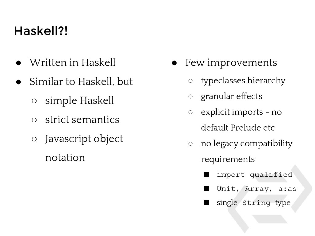 Haskell?! ● Written in Haskell ● Similar to Has...