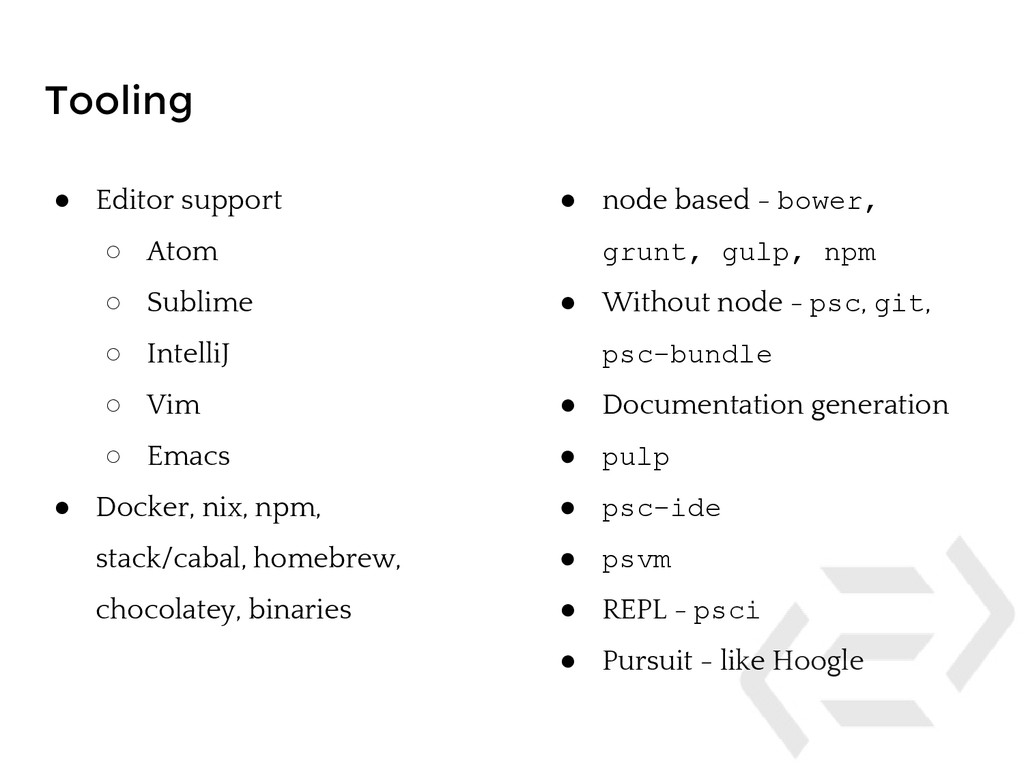 Tooling ● Editor support ○ Atom ○ Sublime ○ Int...