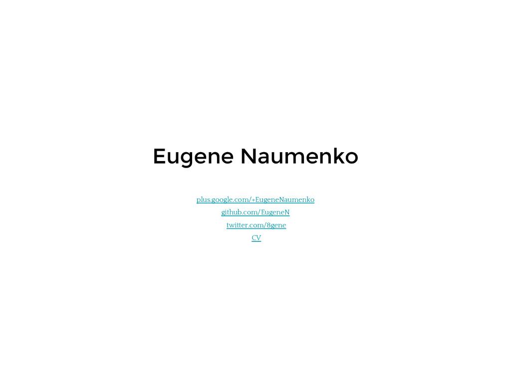 plus.google.com/+EugeneNaumenko github.com/Euge...