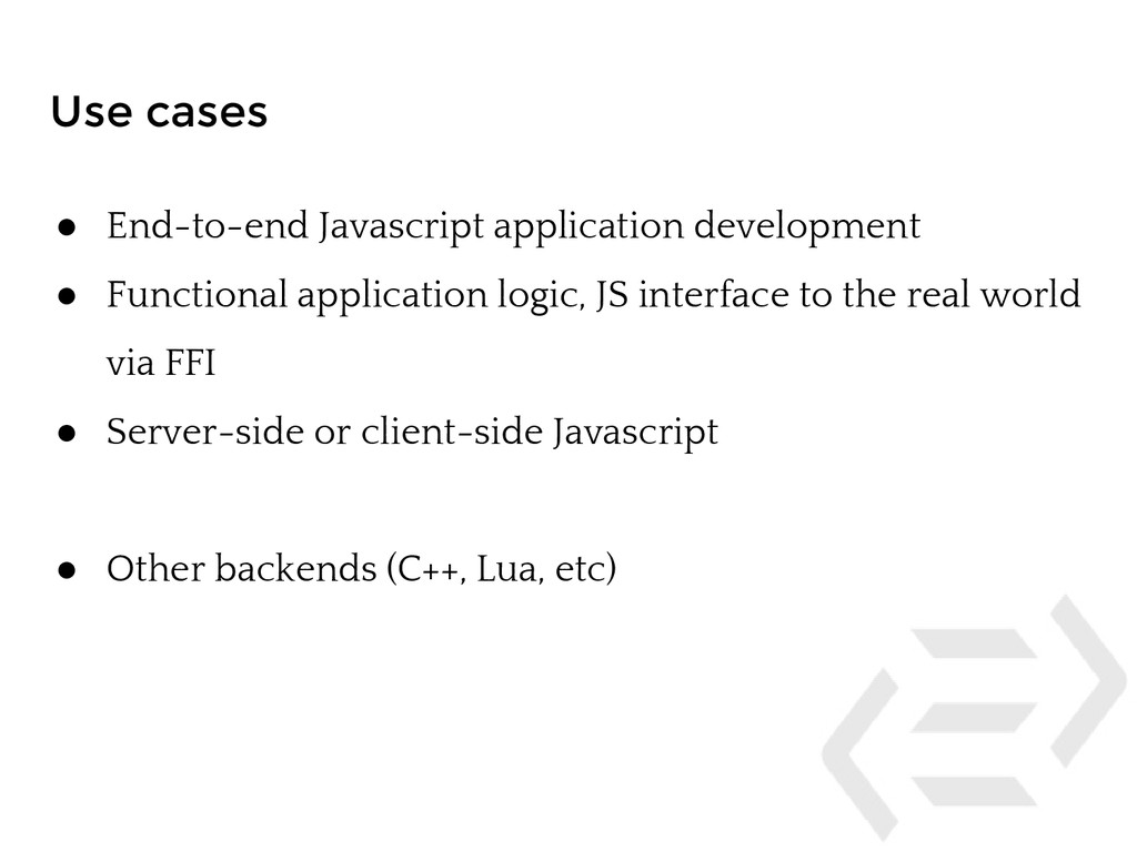 Use cases ● End-to-end Javascript application d...