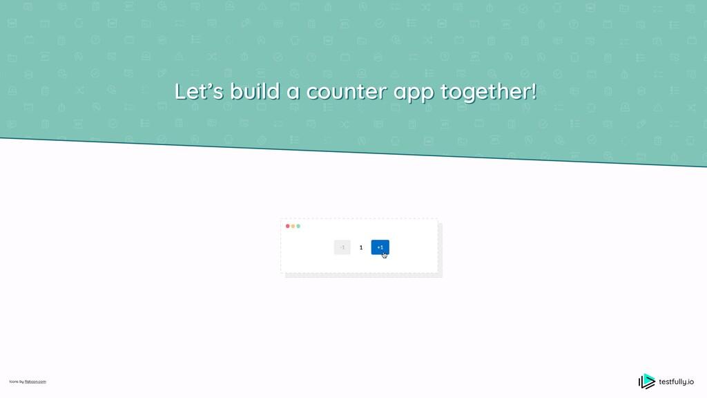Let's build a counter app together! testfully.i...