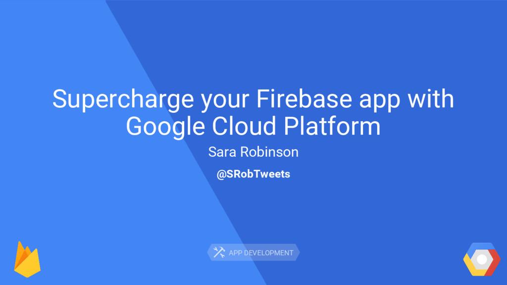 APP DEVELOPMENT Supercharge your Firebase app w...