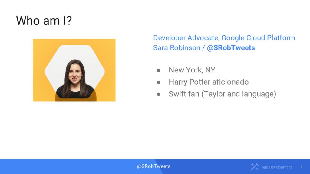 2 App Development @SRobTweets Who am I? Develop...