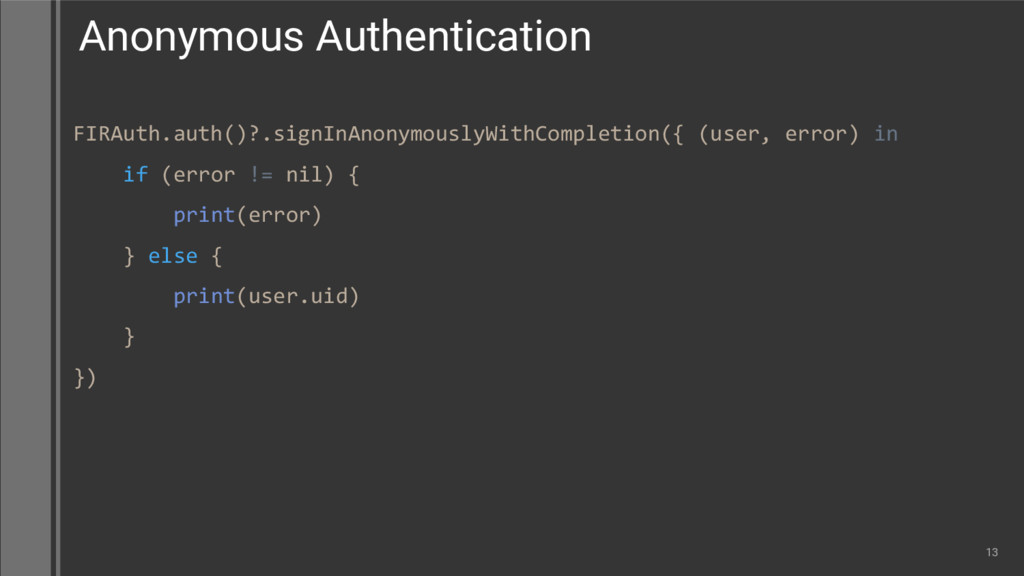 FIRAuth.auth()?.signInAnonymouslyWithCompletion...
