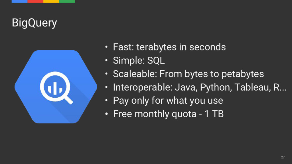 BigQuery • Fast: terabytes in seconds • Simple:...