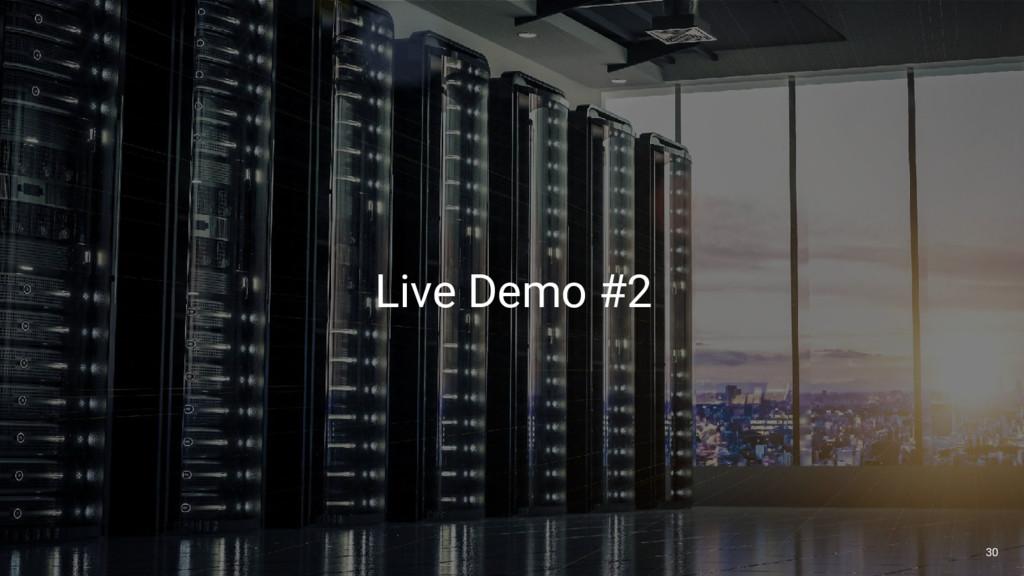 30 App Development 30 30 Live Demo #2