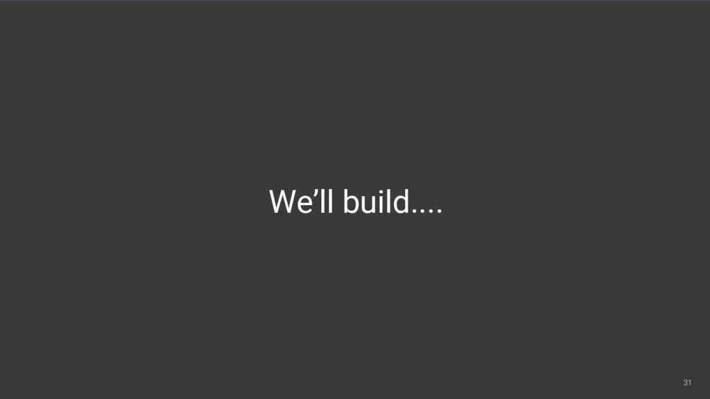 31 App Development 31 31 We'll build....