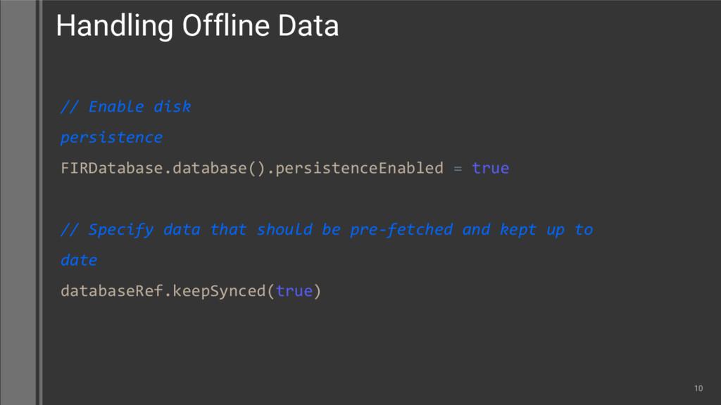 // Enable disk persistence FIRDatabase.database...
