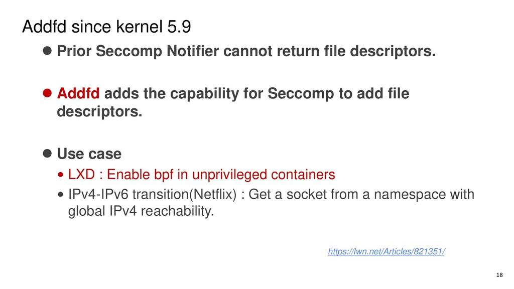 Addfd since kernel 5.9 18 ⚫ Prior Seccomp Notif...