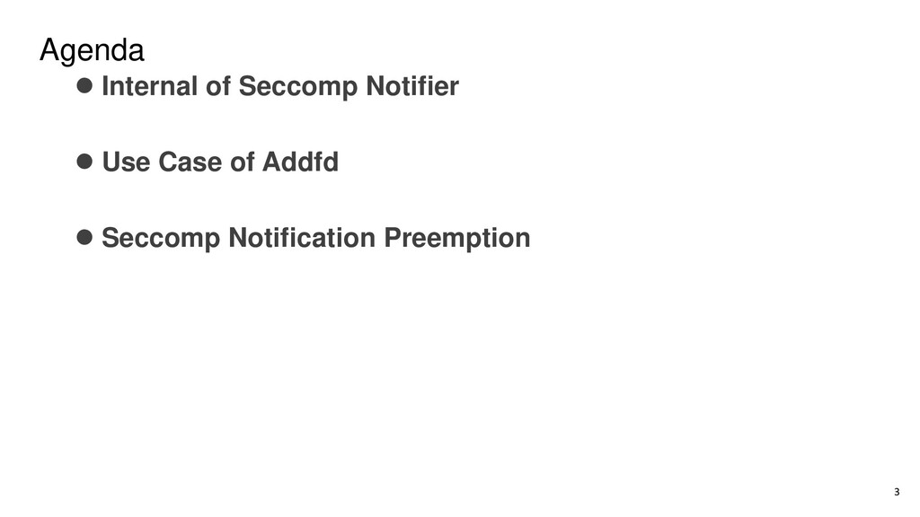 Agenda ⚫ Internal of Seccomp Notifier ⚫ Use Cas...