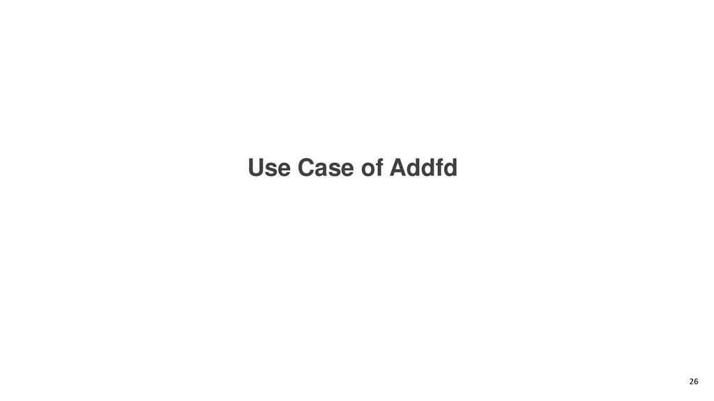 Use Case of Addfd 26