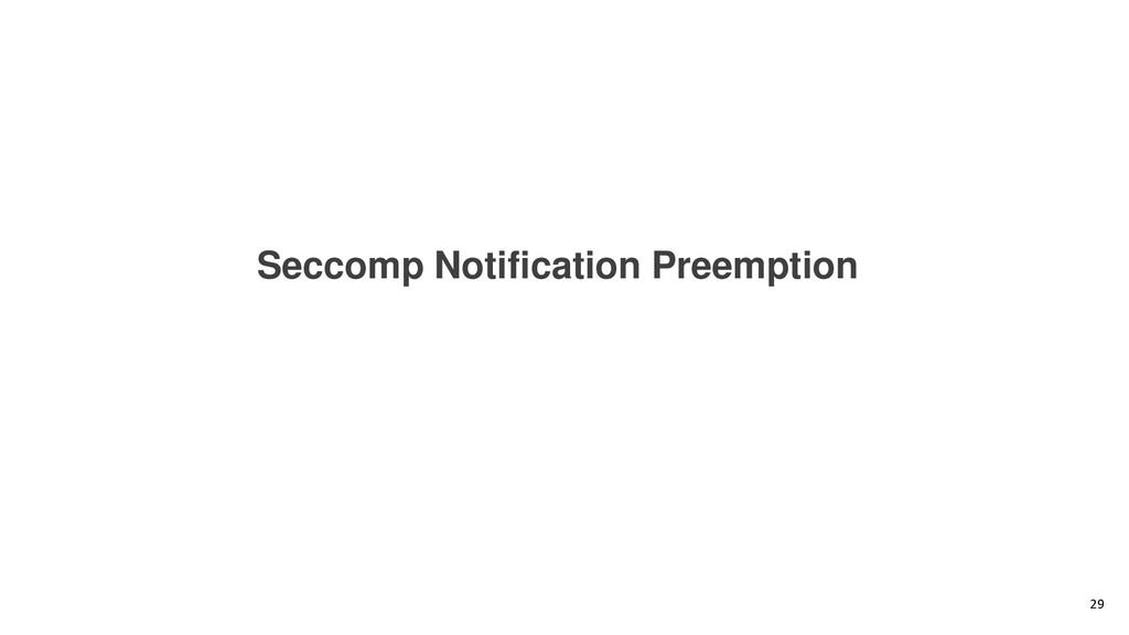 Seccomp Notification Preemption 29