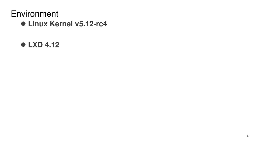Environment ⚫ Linux Kernel v5.12-rc4 ⚫ LXD 4.12...