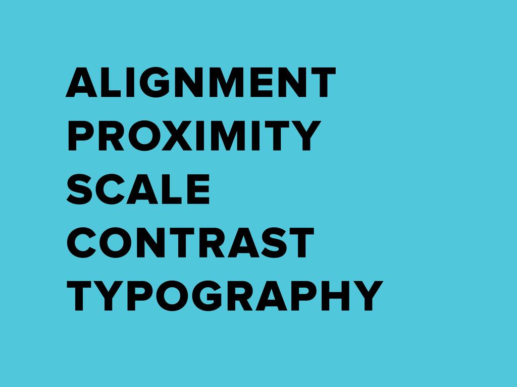 ALIGNMENT PROXIMITY SCALE CONTRAST TYPOGRAPHY
