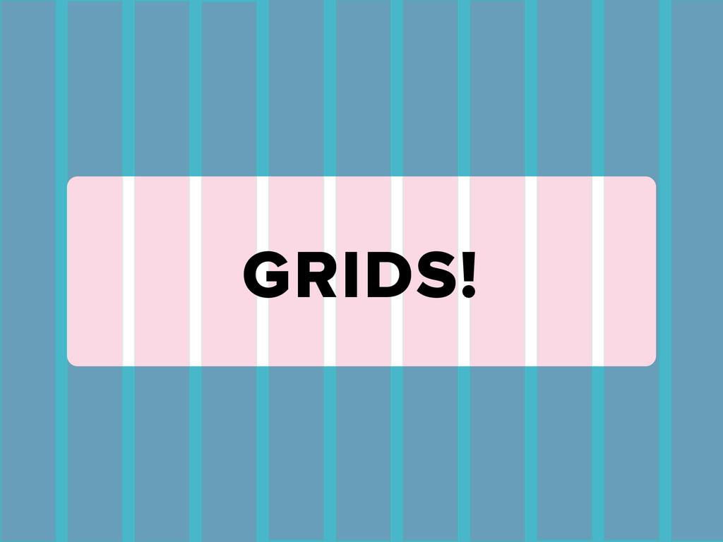 GRIDS!