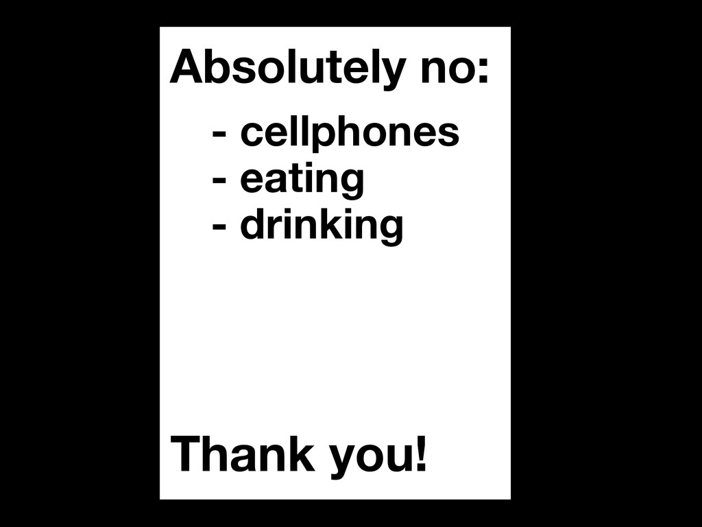 Absolutely no: Thank you! - cellphones - eating...