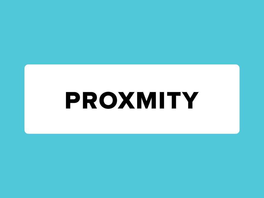 PROXMITY