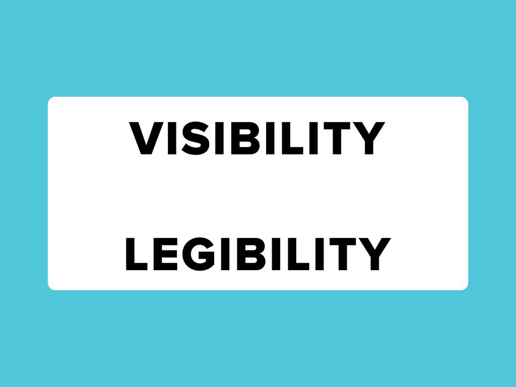 VISIBILITY LEGIBILITY