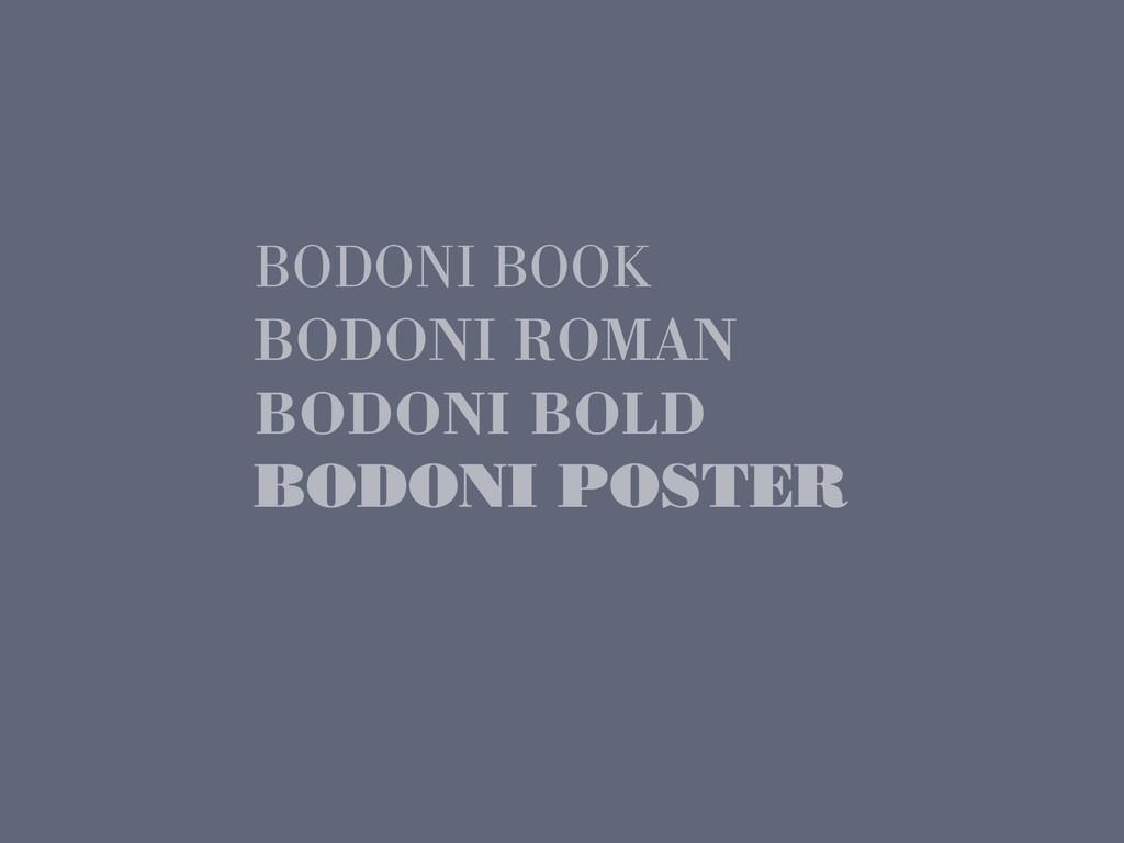 BODONI BOOK BODONI ROMAN BODONI BOLD BODONI POS...