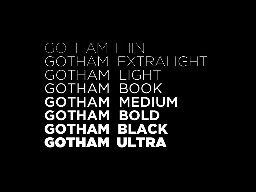 GOTHAM THIN GOTHAM EXTRALIGHT GOTHAM LIGHT GOTH...