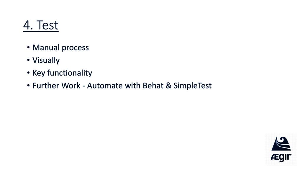 4. Test • Manual process • Visually • Key funct...