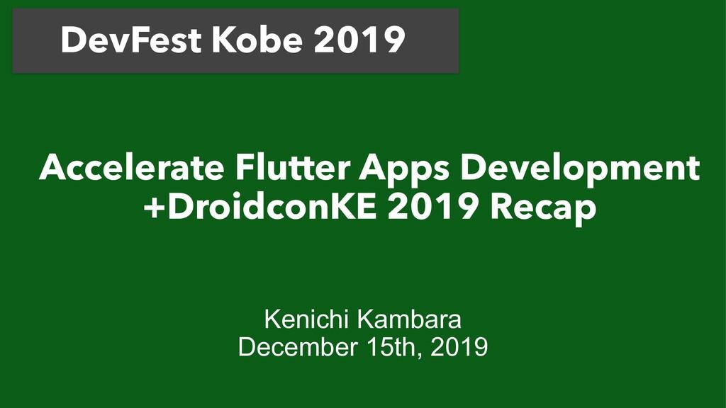Accelerate Flutter Apps Development +DroidconK...
