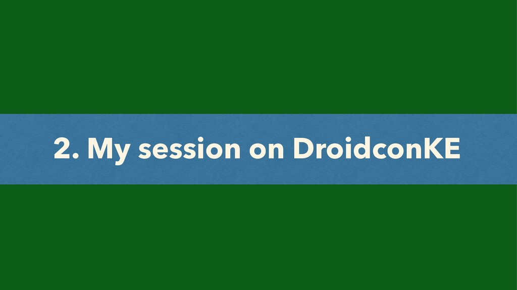 2. My session on DroidconKE