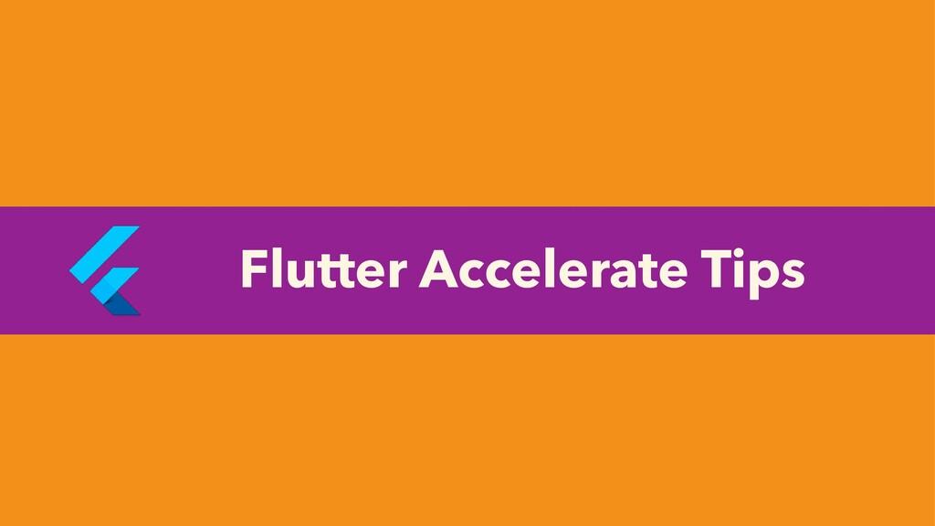 Flutter Accelerate Tips