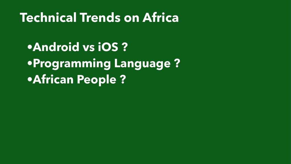 •Android vs iOS ? •Programming Language ? •Afri...