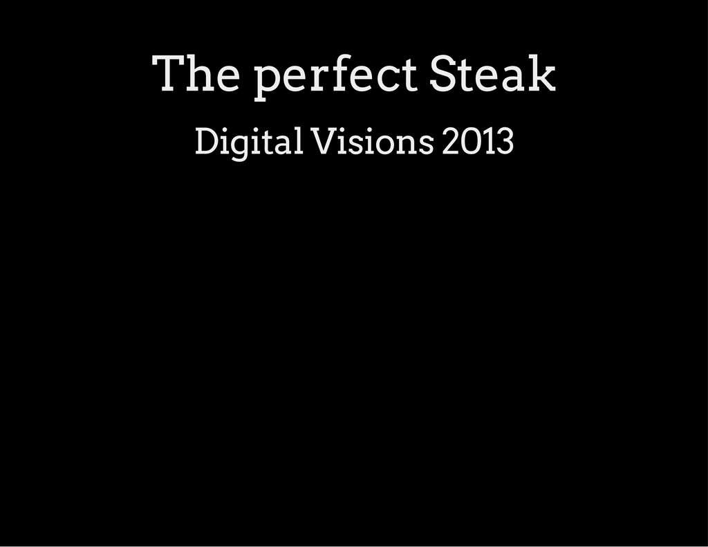 The perfect Steak Digital Visions 2013
